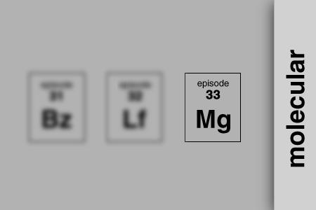 episode 33 :: molecular